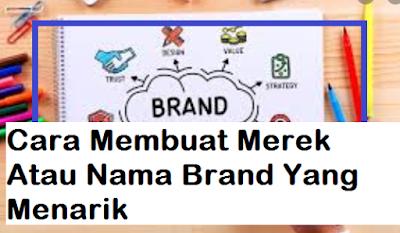 Cara Membuat Merek Atau Nama Brand Yang Menarik