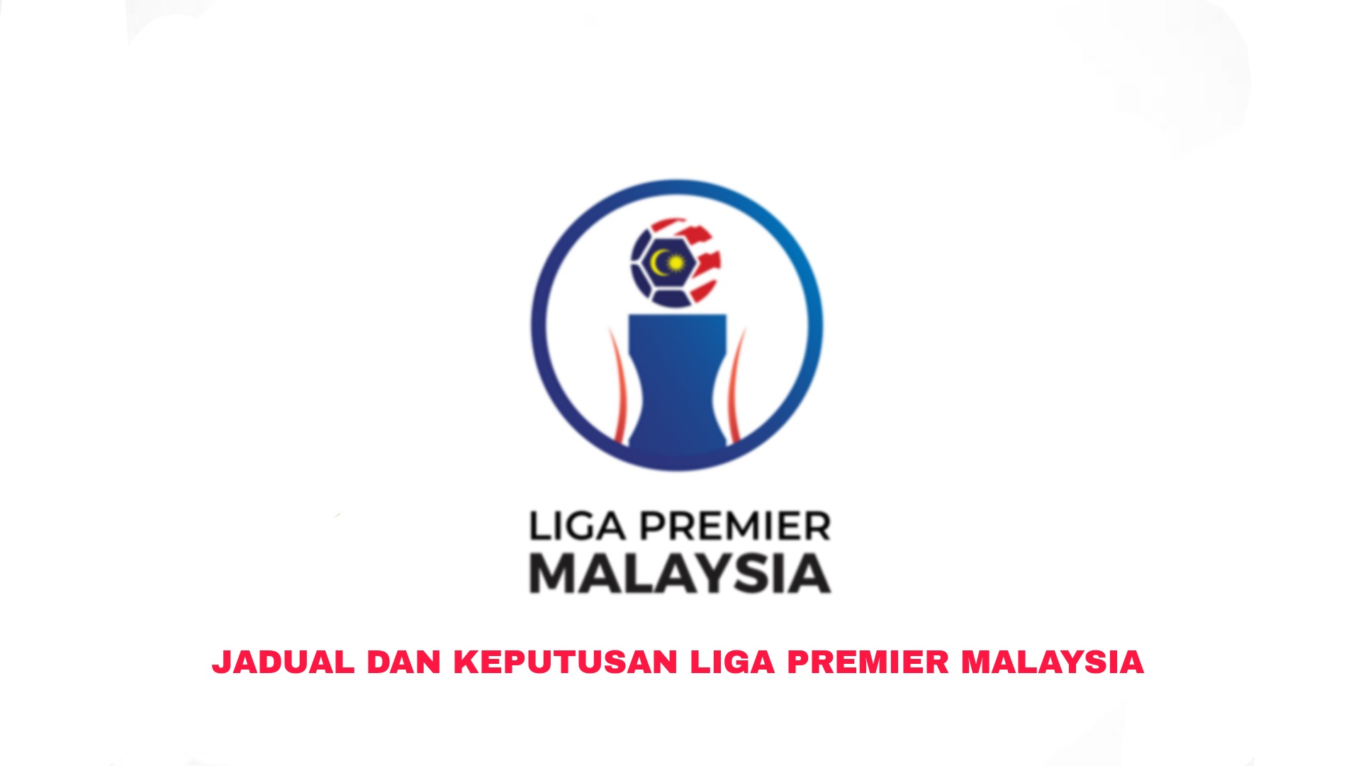 Jadual Liga Premier Malaysia 2021 (Keputusan)