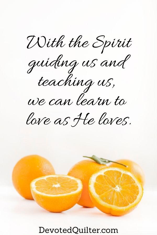 With the Spirit guiding us and  teaching us,  we can learn to  love as He loves | DevotedQuilter.com