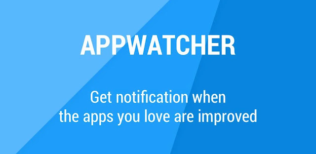 قم بتنزيل App Watcher - Updates notifier   أداة التحقق من تحديث تطبيقات الاندرويد