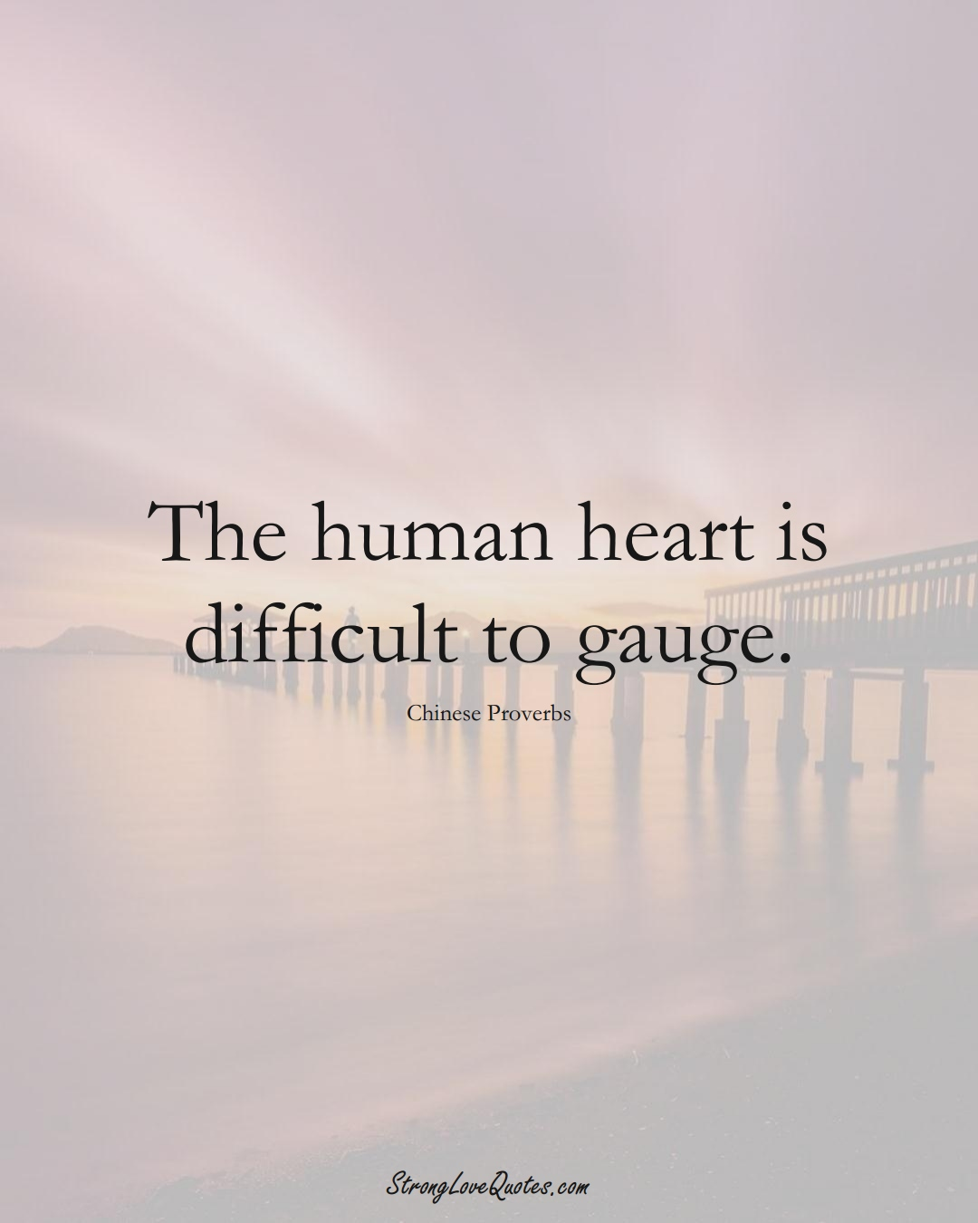 The human heart is difficult to gauge. (Chinese Sayings);  #AsianSayings