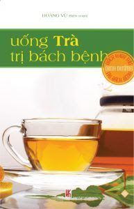Uống trà trị bách bệnh - Hoàng Vũ