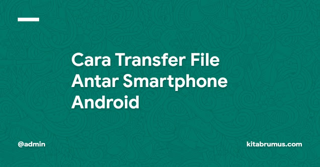 Cara Transfer File Antar Smartphone Android