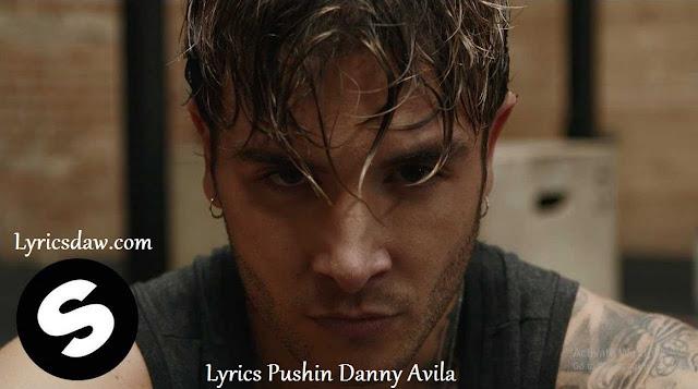 Lyrics Pushin Danny Avila