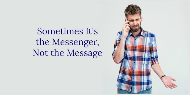 Sometimes It's the Messenger, Not the Message