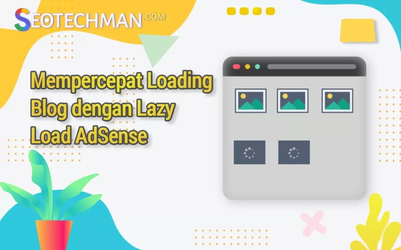 [Tutotrial] Cara Mempercepat Loading Blog dengan Script Lazy Load AdSense