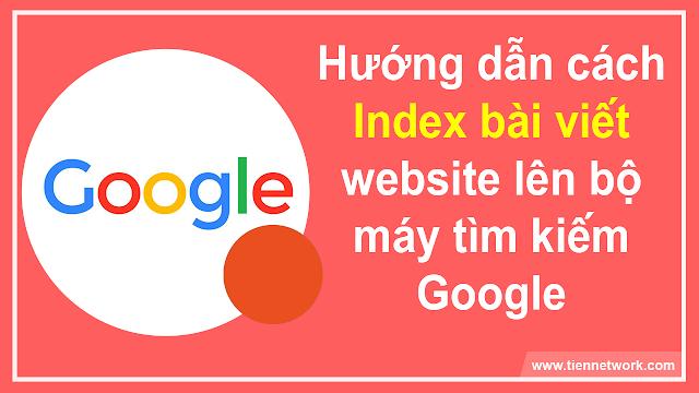 Hướng dẫn cách index bài viết website lên bộ máy tìm kiếm Google 2019