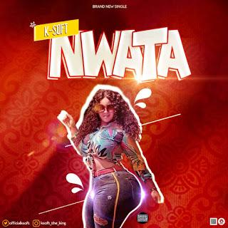 MUSIC: K Soft - Nwata (Produced. Mykah)
