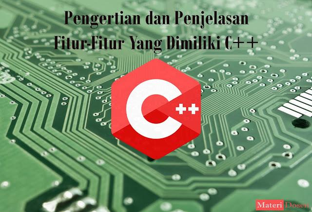 Pengertian dan Penjelasan Fitur-Fitur Yang Dimiliki C++