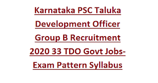 Karnataka PSC Taluka Development Officer Group B Recruitment 2020 33 TDO Govt Jobs-Exam Pattern and Syllabus