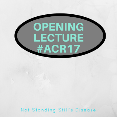 "white crinkly paper background; grey oval with black outline and teal text ""Opening Lecture #ACR17""; teal text ""Not Standing Still's Disease"""