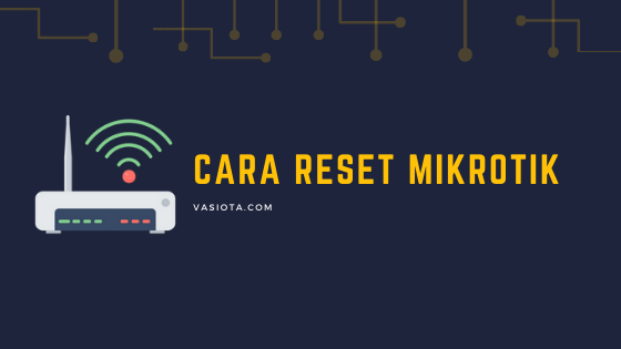 Cara Reset MikroTik
