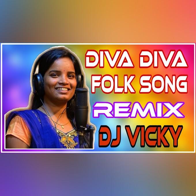 Diva Diva Latest Folk Song Remix Dj Vicky- new mp3 song dj download
