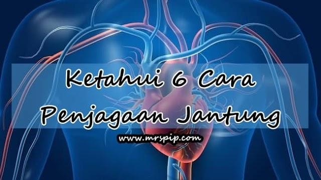 Ketahui 6 Cara Penjagaan Jantung