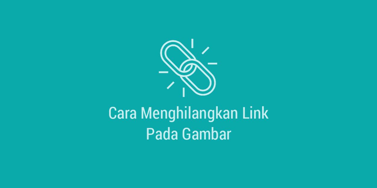 Cara Menghilangkan Link pada Gambar di Postingan Blogger