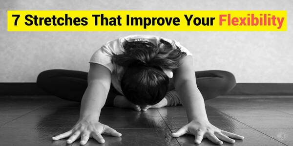 7 Stretches That Improve Your Flexibility