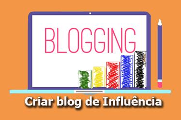 Como criar um blog de Influência que traga resultados