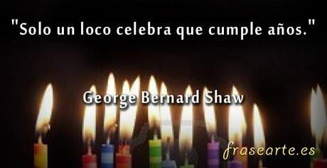 Frases de cumpleaños Frases de cumpleaños George Bernard ...