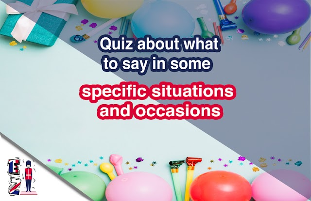 Quiz about what to say in some specific situations and occasions