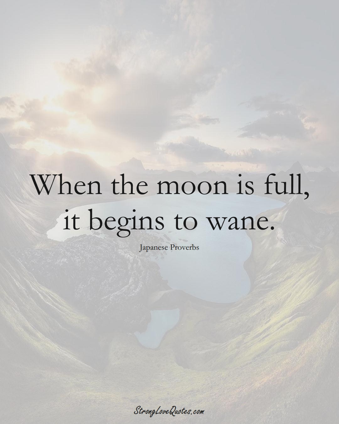 When the moon is full, it begins to wane. (Japanese Sayings);  #AsianSayings