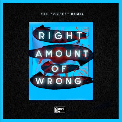 Gianni Blu Releases Tru Concept Remix For 'Right Amount Of Wrong'