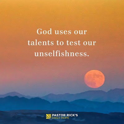 God Uses Our Talents to Test Our Unselfishness by Rick Warren