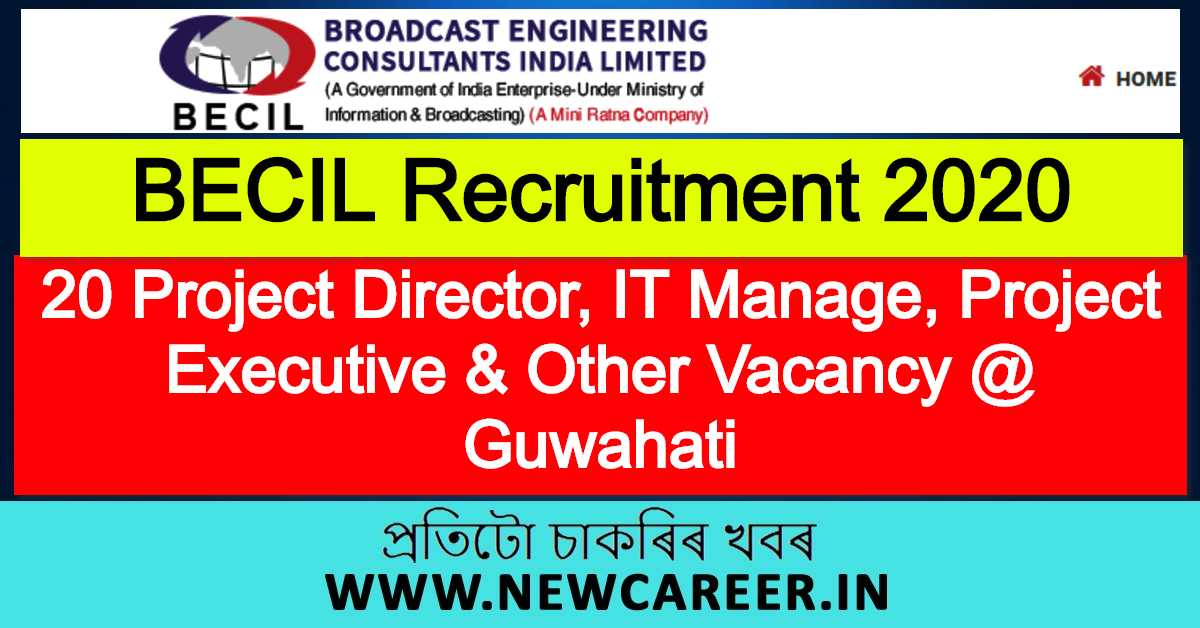 BECIL Recruitment 2020: Apply For 20 Project Director, IT Manage, Project Executive & Other Vacancy Including Guwahati