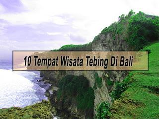 Inilah 10 Tempat Wisata Tebing Di Bali Dengan Panorama Yang Keren