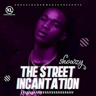 DOWNLOAD MP3: SHOWZY -- STREET INCANTATION