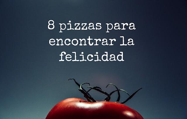 8 pizzas para encontrar la felicidad