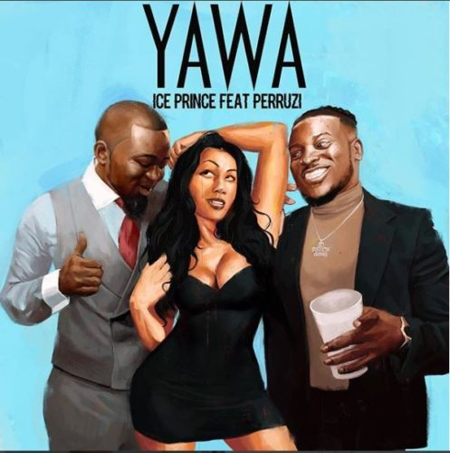 MUSIC: Ice Prince – Yawa ft. Peruzzi - www.mp3made.com.ng