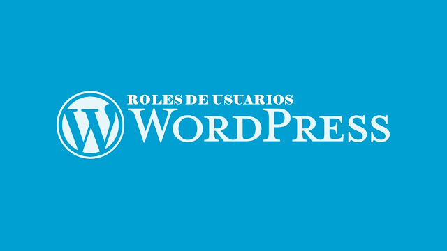 Roles y funciones de usuarios en Wordpress: Administrador, Editor, Autor, Colaborador y Suscriptor.