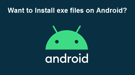 Install EXE files on Your Android