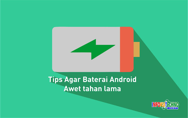 Tips Agar Baterai Android Awet tahan lama