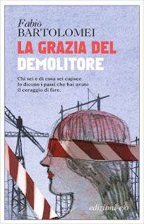 """""""La grazia del demolitore"""" di Fabio Bartolomei – Edizioni E/O"""