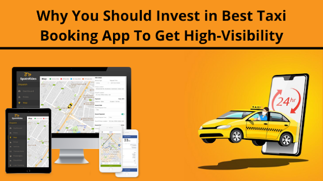Why You Should Invest in the Best Taxi Booking App To Get High-Visibility?