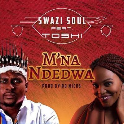 Swazi Soul feat. Toshi - M'na Ndedwa (Prod. DJ Micks) 2019 DOWNLOAD