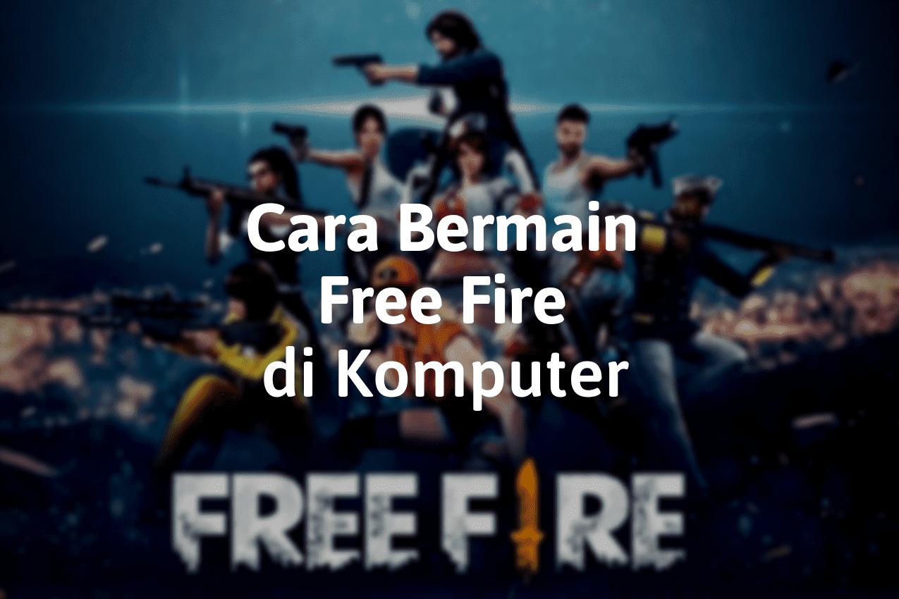 Cara Mudah Bermain Garena Free Fire di Komputer PC
