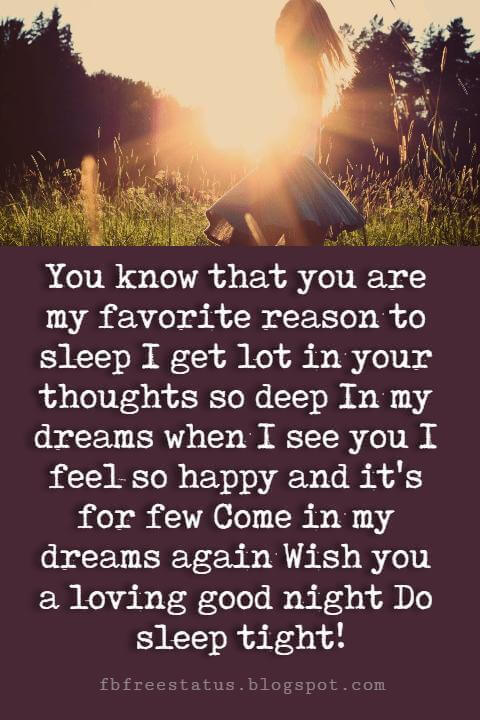 good night love text messages, You know that you are my favorite reason to sleep I get lot in your thoughts so deep In my dreams when I see you I feel so happy and it's for few Come in my dreams again Wish you a loving good night Do sleep tight!