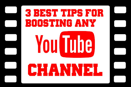 3 Best Tips For Boosting any YouTube Channel