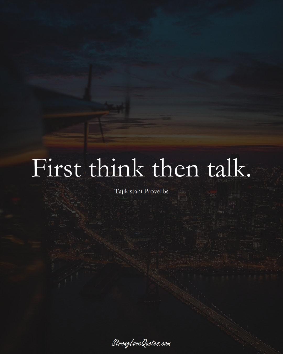 First think then talk. (Tajikistani Sayings);  #AsianSayings