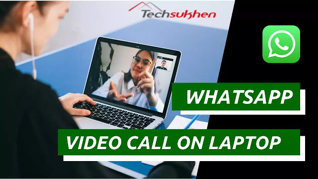 Whatsapp video call on laptop: The Advanced Guide on how to do?