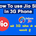 How to use jio in 3g phones [jio sim ko 3g phones mai kaise use kre]