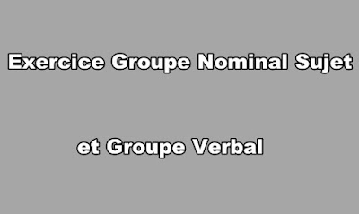 Exercice Groupe Nominal Sujet et Groupe Verbal