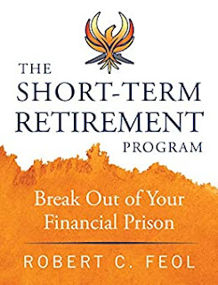 The Short-Term Retirement Program: Break Out of Your Financial Prison by Robert Feol