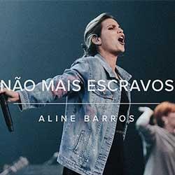 Não Mais Escravos - Aline Barros