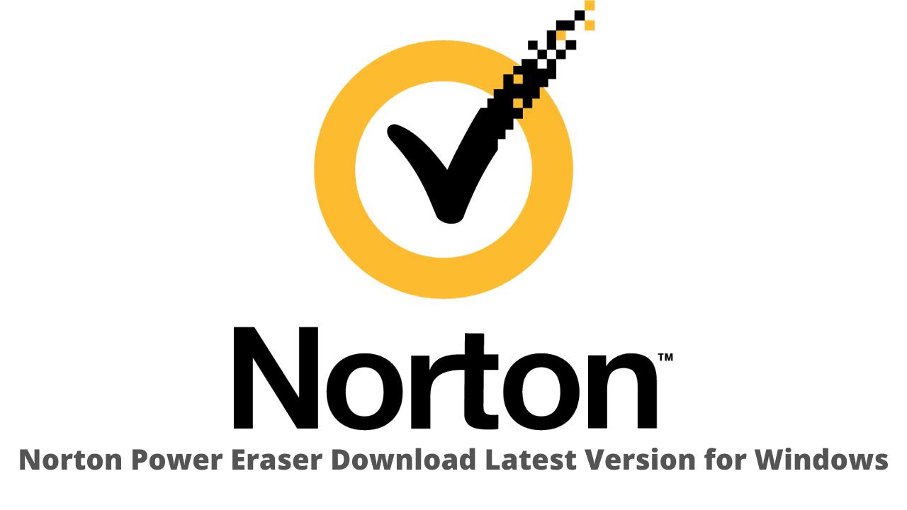 Norton Power Eraser Download Latest Version for Windows