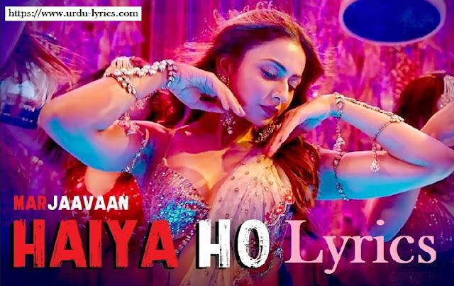 Haiya Ho Song Lyrics - Marjaavaan Movie ( 2019 )