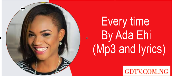 Ada Ehi - Every time lyrics (Mp30