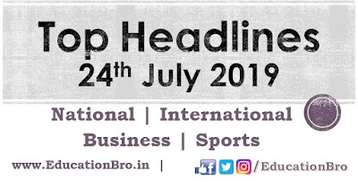 Top Headlines 24th July 2019: EducationBro